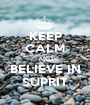 KEEP CALM AND BELIEVE IN SUPRIT - Personalised Poster A1 size