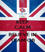 KEEP CALM AND BELIEVE IN TEAM GB - Personalised Poster A1 size