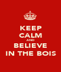 KEEP CALM AND BELIEVE IN THE BOIS - Personalised Poster A1 size