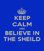KEEP CALM AND BELIEVE IN THE SHEILD - Personalised Poster A1 size