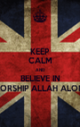 KEEP CALM AND BELIEVE IN WORSHIP ALLAH ALONE - Personalised Poster A1 size