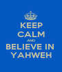 KEEP CALM AND BELIEVE IN  YAHWEH - Personalised Poster A1 size