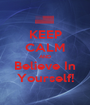 KEEP CALM AND Believe In Yourself! - Personalised Poster A1 size