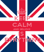 KEEP CALM AND BELIEVE  IS   EVRYTHING - Personalised Poster A1 size