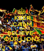 KEEP CALM AND BELIEVE   OUR LIONS - Personalised Poster A1 size