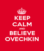 KEEP CALM AND BELIEVE OVECHKIN - Personalised Poster A1 size