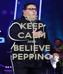 KEEP CALM AND BELIEVE PEPPINO - Personalised Poster A1 size