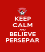 KEEP CALM AND BELIEVE PERSEPAR - Personalised Poster A1 size