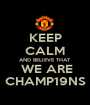 KEEP CALM AND BELIEVE THAT  WE ARE CHAMP19NS - Personalised Poster A1 size