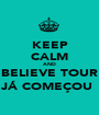 KEEP CALM AND BELIEVE TOUR JÁ COMEÇOU  - Personalised Poster A1 size