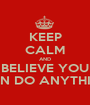KEEP CALM AND BELIEVE YOU CAN DO ANYTHING - Personalised Poster A1 size