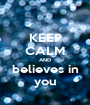 KEEP CALM AND believes in you - Personalised Poster A1 size