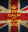 KEEP CALM AND BELIVE GOD - Personalised Poster A1 size