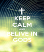 KEEP CALM AND BELIVE IN GODS - Personalised Poster A1 size