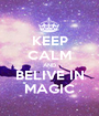 KEEP CALM AND BELIVE IN MAGIC - Personalised Poster A1 size