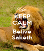 KEEP CALM AND Belive Saketh - Personalised Poster A1 size