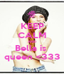 KEEP CALM AND Bella is  queen <333 - Personalised Poster A1 size