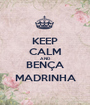 KEEP CALM AND BENÇA MADRINHA - Personalised Poster A1 size