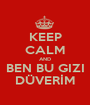 KEEP CALM AND BEN BU GIZI DÜVERİM - Personalised Poster A1 size
