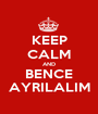 KEEP CALM AND BENCE AYRILALIM - Personalised Poster A1 size