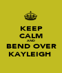 KEEP CALM AND BEND OVER KAYLEIGH  - Personalised Poster A1 size