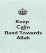 Keep  Calm AND Bend Towards Allah - Personalised Poster A1 size