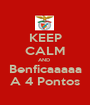 KEEP CALM AND  Benficaaaaa  A 4 Pontos  - Personalised Poster A1 size