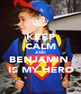 KEEP CALM AND BENJAMIN  IS MY HERO - Personalised Poster A1 size