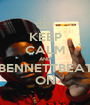 KEEP CALM AND BENNETTBEAT ON - Personalised Poster A1 size