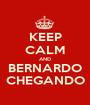 KEEP CALM AND BERNARDO CHEGANDO - Personalised Poster A1 size