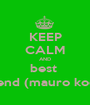 KEEP CALM AND best  friend (mauro koci ) - Personalised Poster A1 size