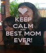 KEEP CALM AND  BEST MOM EVER! - Personalised Poster A1 size
