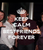 KEEP CALM AND BESTFRIENDS FOREVER - Personalised Poster A1 size