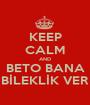KEEP CALM AND BETO BANA BİLEKLİK VER - Personalised Poster A1 size