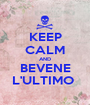 KEEP CALM AND BEVENE L'ULTIMO  - Personalised Poster A1 size