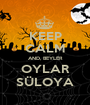 KEEP CALM AND, BEYLER OYLAR SÜLOYA - Personalised Poster A1 size