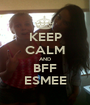 KEEP CALM AND BFF ESMEE - Personalised Poster A1 size