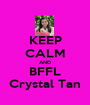 KEEP CALM AND BFFL Crystal Tan - Personalised Poster A1 size