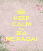KEEP CALM AND BIA ME PAGA! - Personalised Poster A1 size