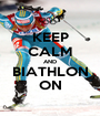 KEEP CALM AND BIATHLON ON - Personalised Poster A1 size