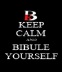 KEEP CALM AND BIBULE YOURSELF - Personalised Poster A1 size