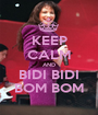 KEEP CALM AND BIDI BIDI BOM BOM - Personalised Poster A1 size