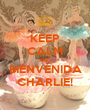 KEEP CALM AND BIENVENIDA CHARLIE! - Personalised Poster A1 size