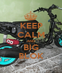 KEEP CALM AND BIG BLOK - Personalised Poster A1 size