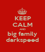 KEEP CALM AND big family darkspeed - Personalised Poster A1 size