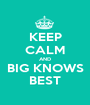 KEEP CALM AND BIG KNOWS BEST - Personalised Poster A1 size