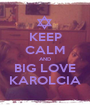 KEEP CALM AND BIG LOVE KAROLCIA - Personalised Poster A1 size