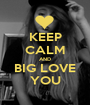 KEEP CALM AND BIG LOVE YOU - Personalised Poster A1 size