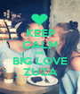 KEEP CALM AND BIG LOVE ZUZA - Personalised Poster A1 size