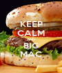 KEEP CALM AND BIG MAC - Personalised Poster A1 size
